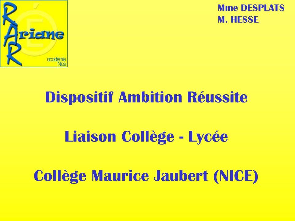 Dispositif Ambition Réussite Liaison Collège - Lycée Collège Maurice Jaubert (NICE) Mme DESPLATS M. HESSE