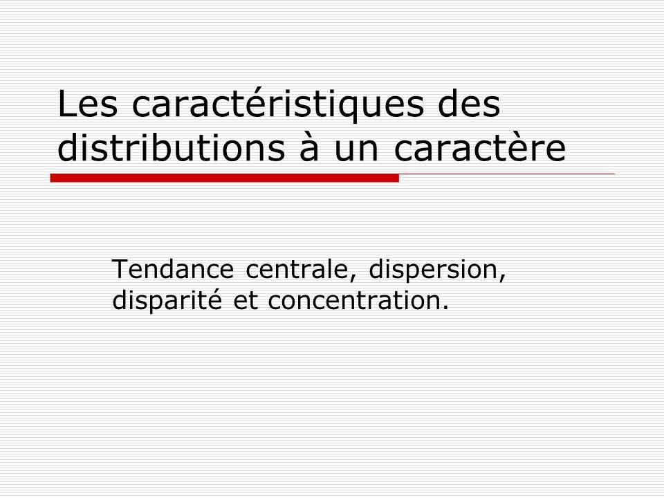Les caractéristiques des distributions à un caractère Tendance centrale, dispersion, disparité et concentration.