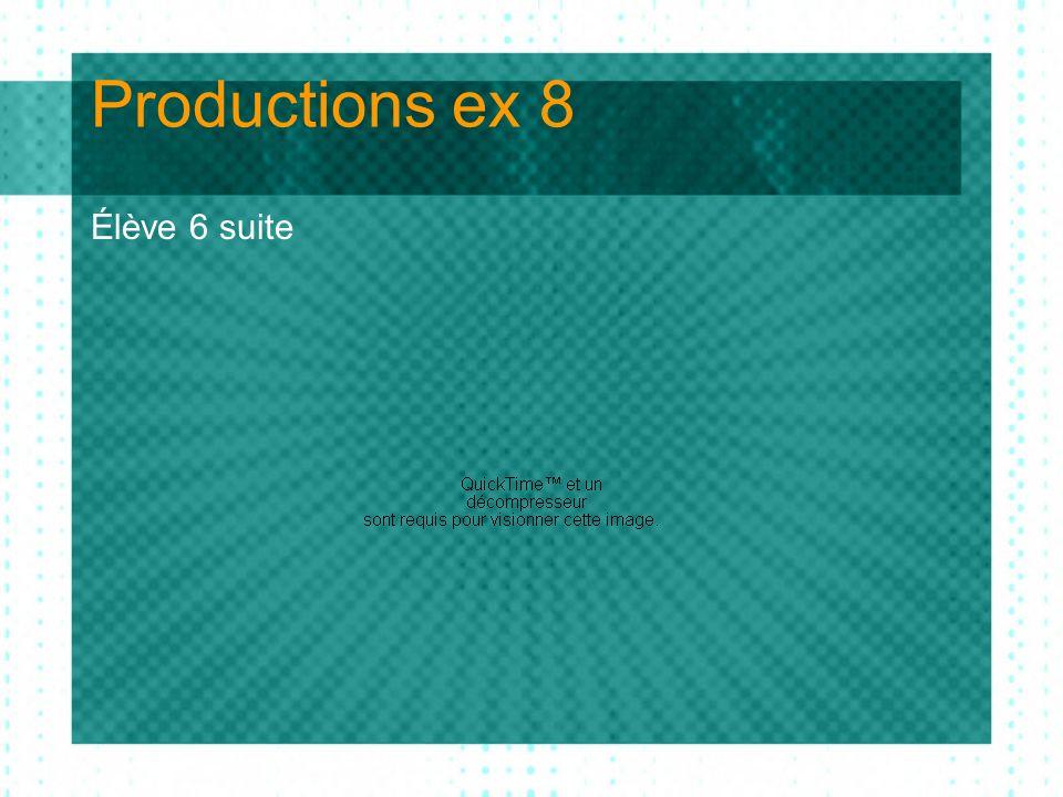 Productions ex 8 Élève 6 suite
