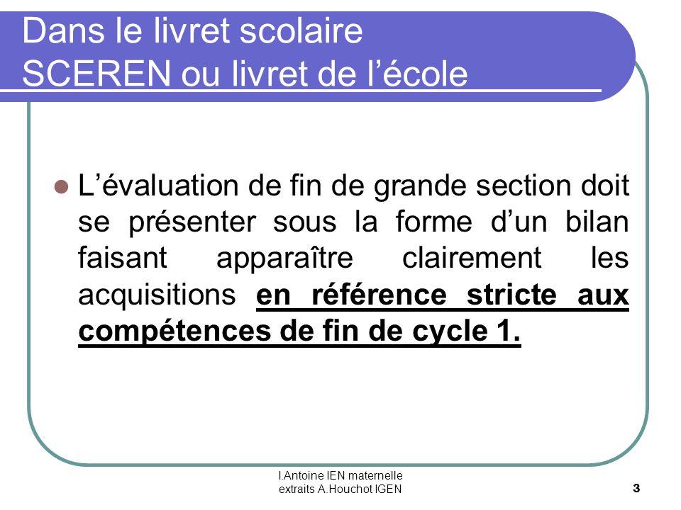I.Antoine IEN maternelle extraits A.Houchot IGEN 3 Dans le livret scolaire SCEREN ou livret de lécole Lévaluation de fin de grande section doit se pré