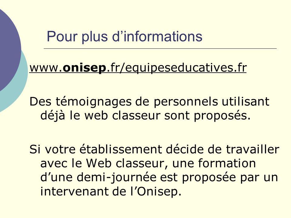 Pour plus dinformations www.onisep.fr/equipeseducatives.fr Des témoignages de personnels utilisant déjà le web classeur sont proposés.