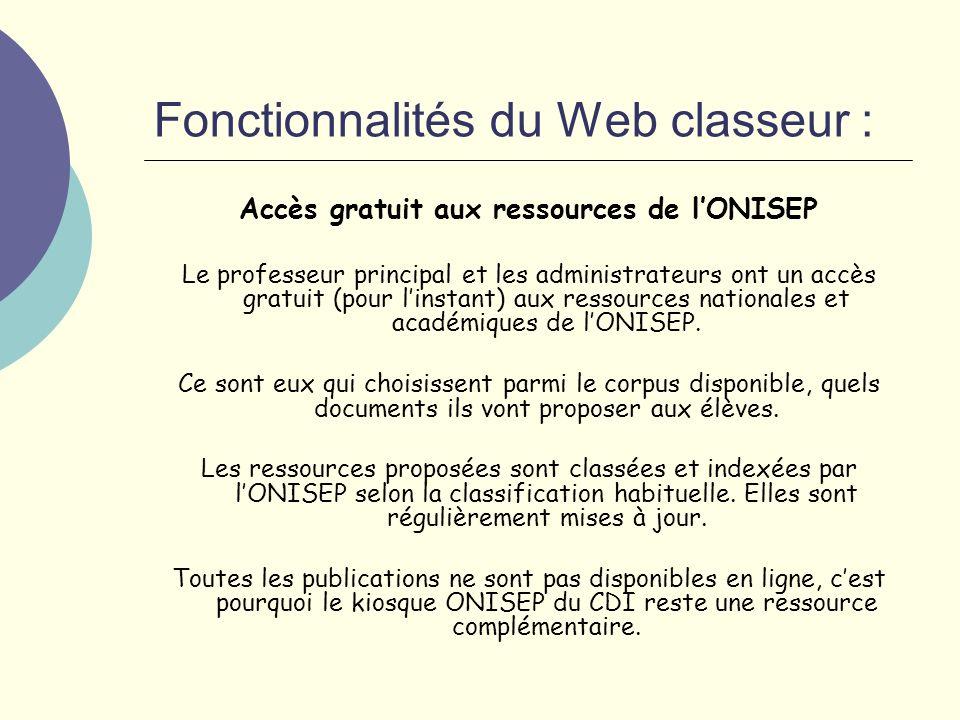 Fonctionnalités du Web classeur : Accès gratuit aux ressources de lONISEP Le professeur principal et les administrateurs ont un accès gratuit (pour linstant) aux ressources nationales et académiques de lONISEP.