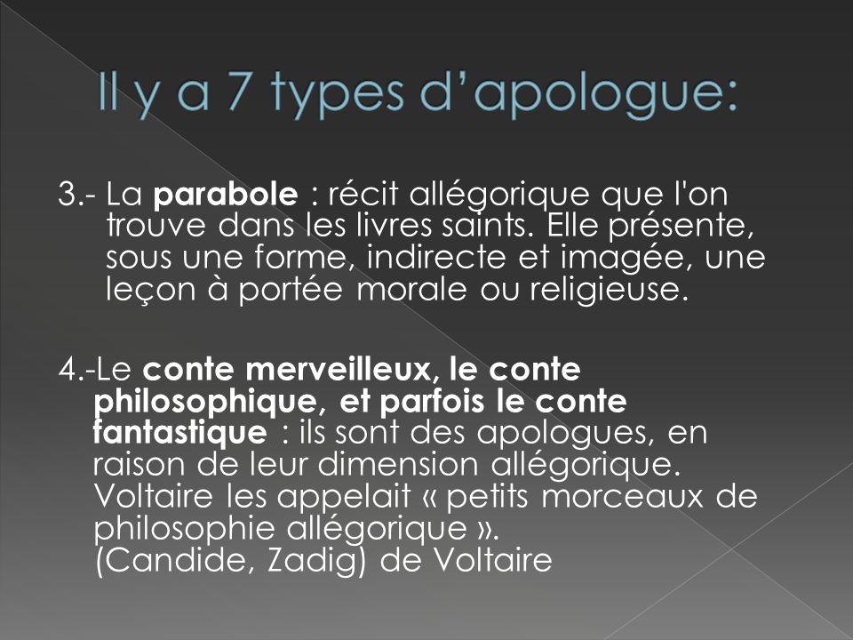 3.- La parabole : récit allégorique que l'on trouve dans les livres saints. Elle présente, sous une forme, indirecte et imagée, une leçon à portée mor
