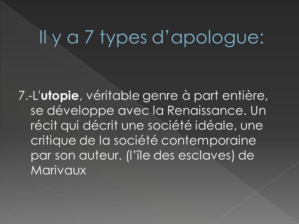 7.-L' utopie, véritable genre à part entière, se développe avec la Renaissance. Un récit qui décrit une société idéale, une critique de la société con
