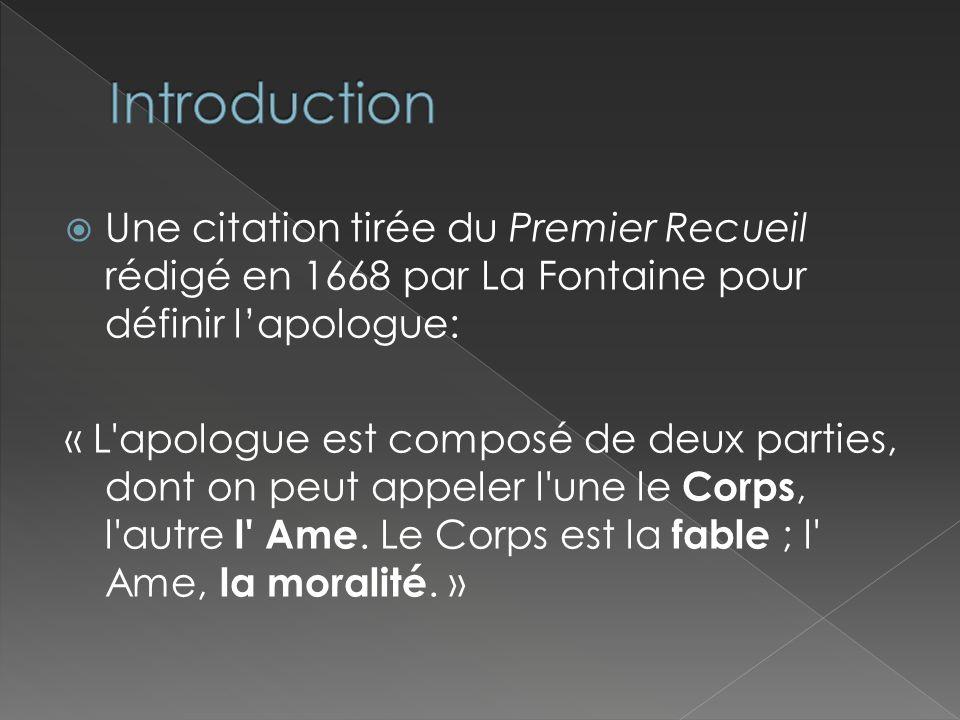 Une citation tirée du Premier Recueil rédigé en 1668 par La Fontaine pour définir lapologue: « L'apologue est composé de deux parties, dont on peut ap