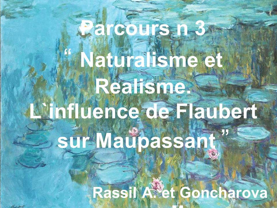 Parcours n 3 Naturalisme et Realisme. L`influence de Flaubert sur Maupassant Rassil A. et Goncharova M,