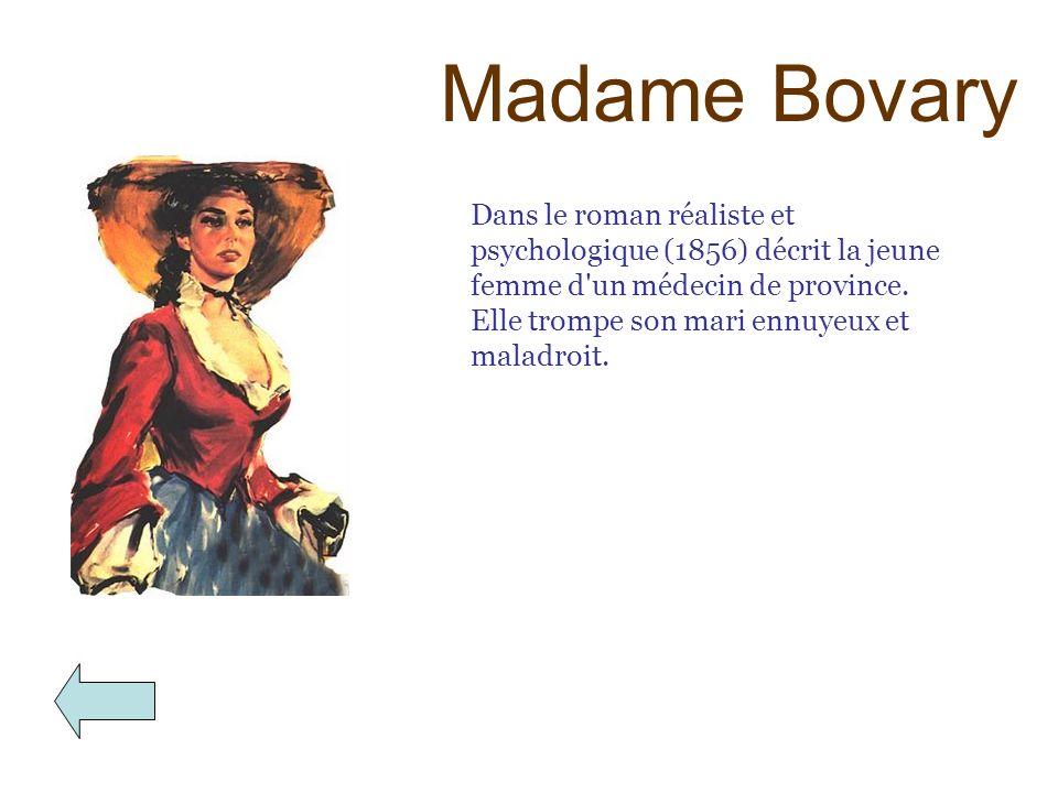 Madame Bovary Dans le roman réaliste et psychologique (1856) décrit la jeune femme d'un médecin de province. Elle trompe son mari ennuyeux et maladroi