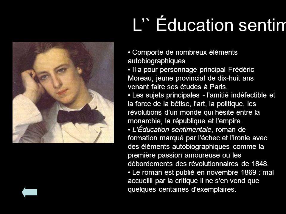L` Éducation sentimentale Comporte de nombreux éléments autobiographiques. Il a pour personnage principal Frédéric Moreau, jeune provincial de dix-hui