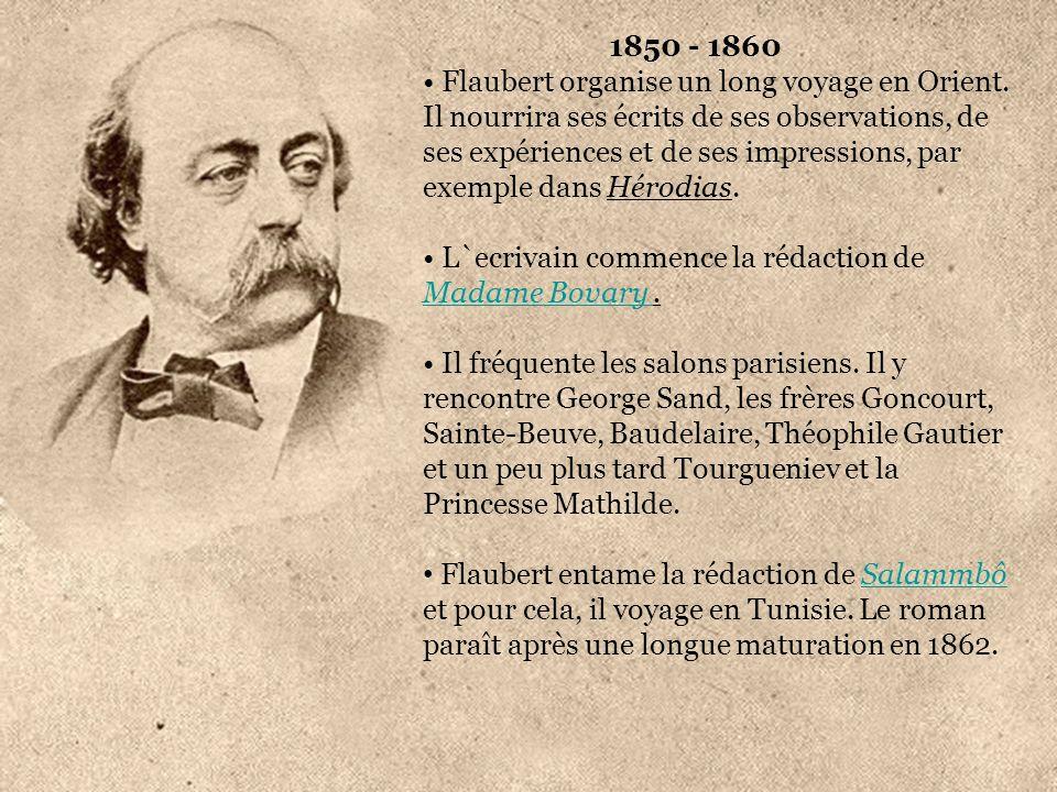 1860 -1870 Flaubert entreprend la version définitive de L Éducation sentimentale.