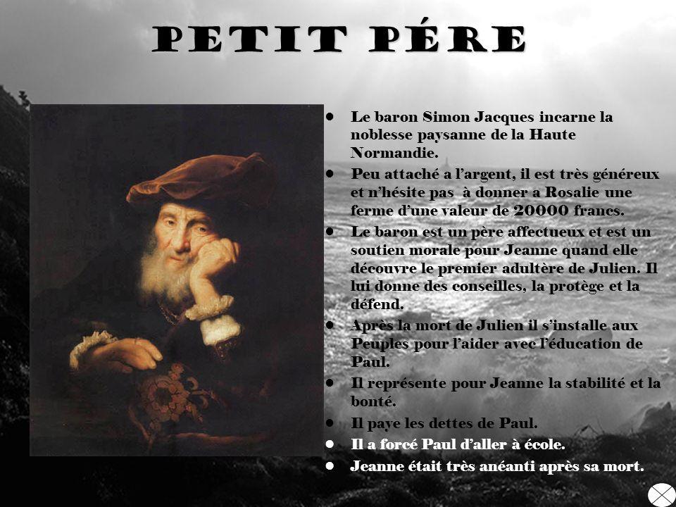 Petit pére Le baron Simon Jacques incarne la noblesse paysanne de la Haute Normandie. Peu attaché a largent, il est très généreux et nhésite pas à don
