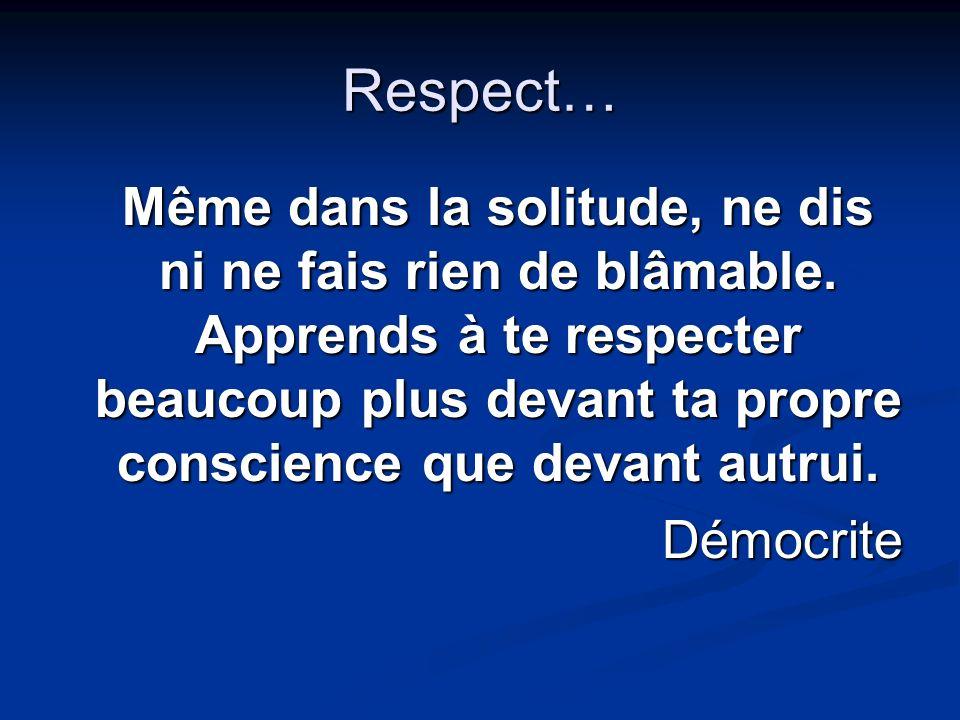 Respect… Même dans la solitude, ne dis ni ne fais rien de blâmable.