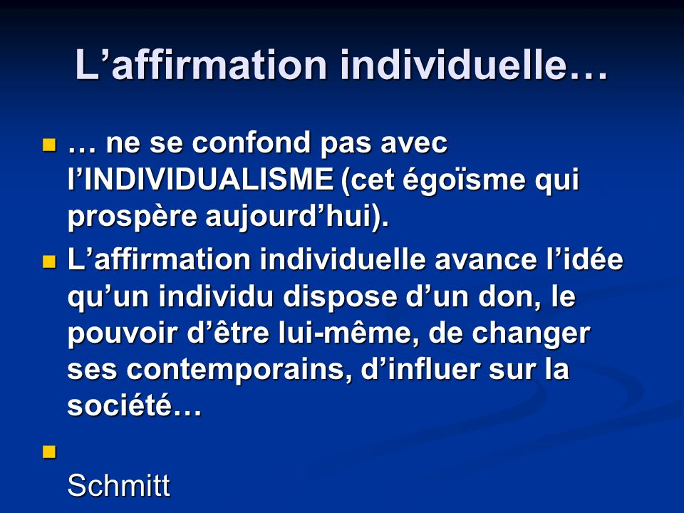 Laffirmation individuelle… … ne se confond pas avec lINDIVIDUALISME (cet égoïsme qui prospère aujourdhui). … ne se confond pas avec lINDIVIDUALISME (c