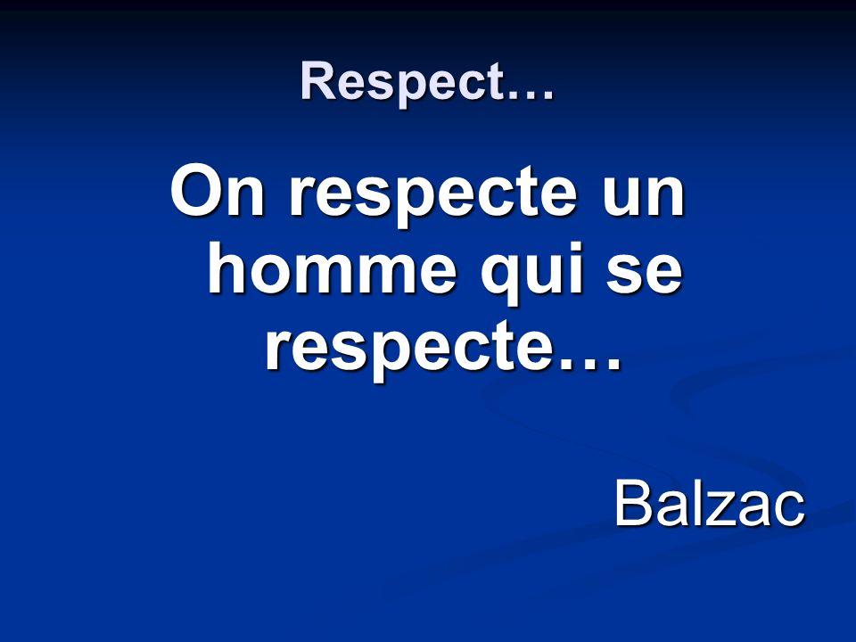 Respect… On respecte un homme qui se respecte… Balzac