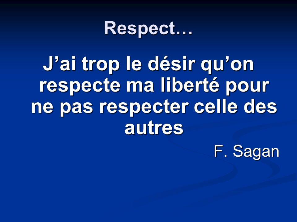Respect… Jai trop le désir quon respecte ma liberté pour ne pas respecter celle des autres F. Sagan