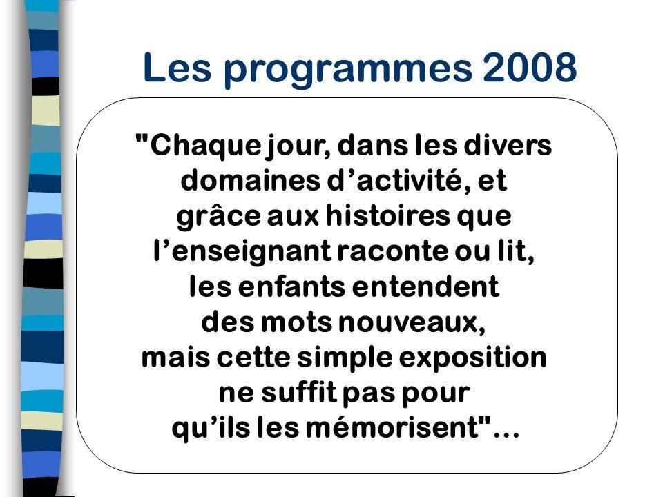 Les programmes 2008 Dans les échanges avec lenseignant et avec ses camarades Dans lensemble des activités Dans des séances d'apprentissage spécifiques