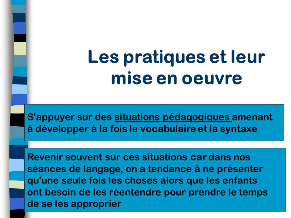 Les pratiques et leur mise en œuvre Fonctionner en petits groupes de langage axés prioritairement sur les enfants en retard dans l acquisition du langage, dès la PS