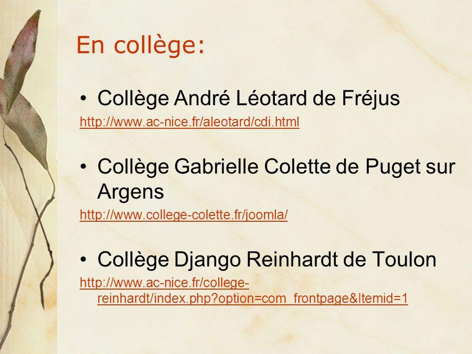 En collège: Collège André Léotard de Fréjus http://www.ac-nice.fr/aleotard/cdi.html Collège Gabrielle Colette de Puget sur Argens http://www.college-colette.fr/joomla/ Collège Django Reinhardt de Toulon http://www.ac-nice.fr/college- reinhardt/index.php option=com_frontpage&Itemid=1