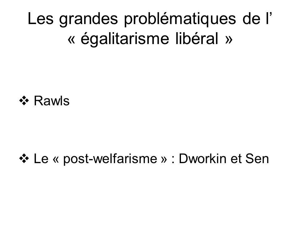 Les grandes problématiques de l « égalitarisme libéral » Rawls Le « post-welfarisme » : Dworkin et Sen