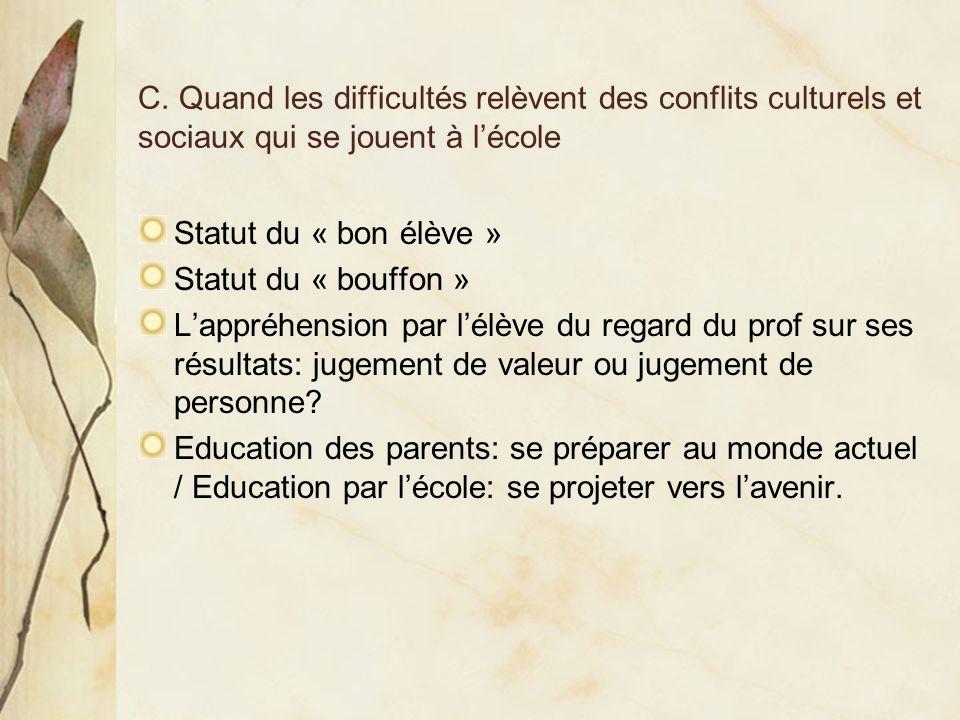 C. Quand les difficultés relèvent des conflits culturels et sociaux qui se jouent à lécole Statut du « bon élève » Statut du « bouffon » Lappréhension