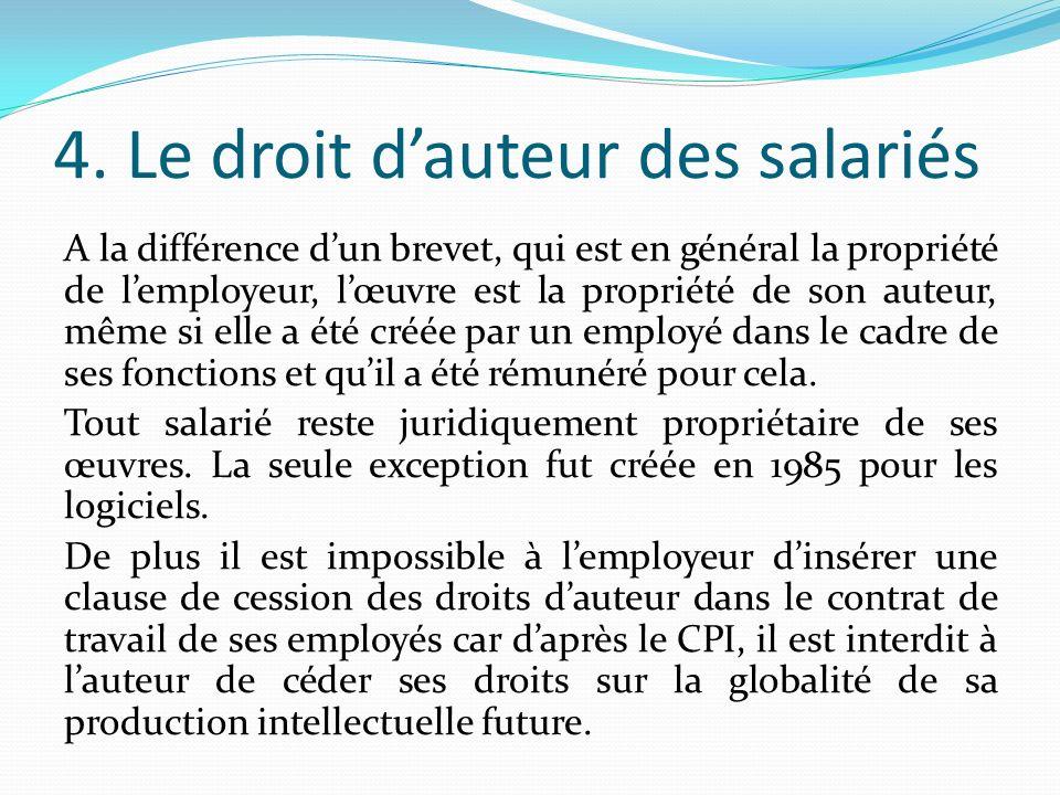4. Le droit dauteur des salariés A la différence dun brevet, qui est en général la propriété de lemployeur, lœuvre est la propriété de son auteur, mêm