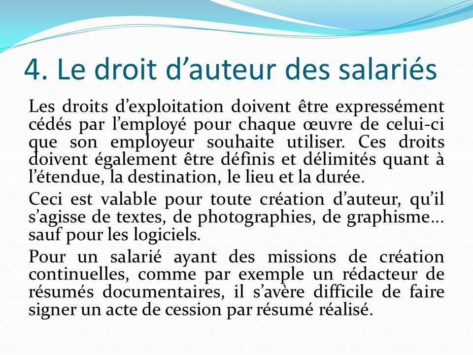 4. Le droit dauteur des salariés Les droits dexploitation doivent être expressément cédés par lemployé pour chaque œuvre de celui-ci que son employeur