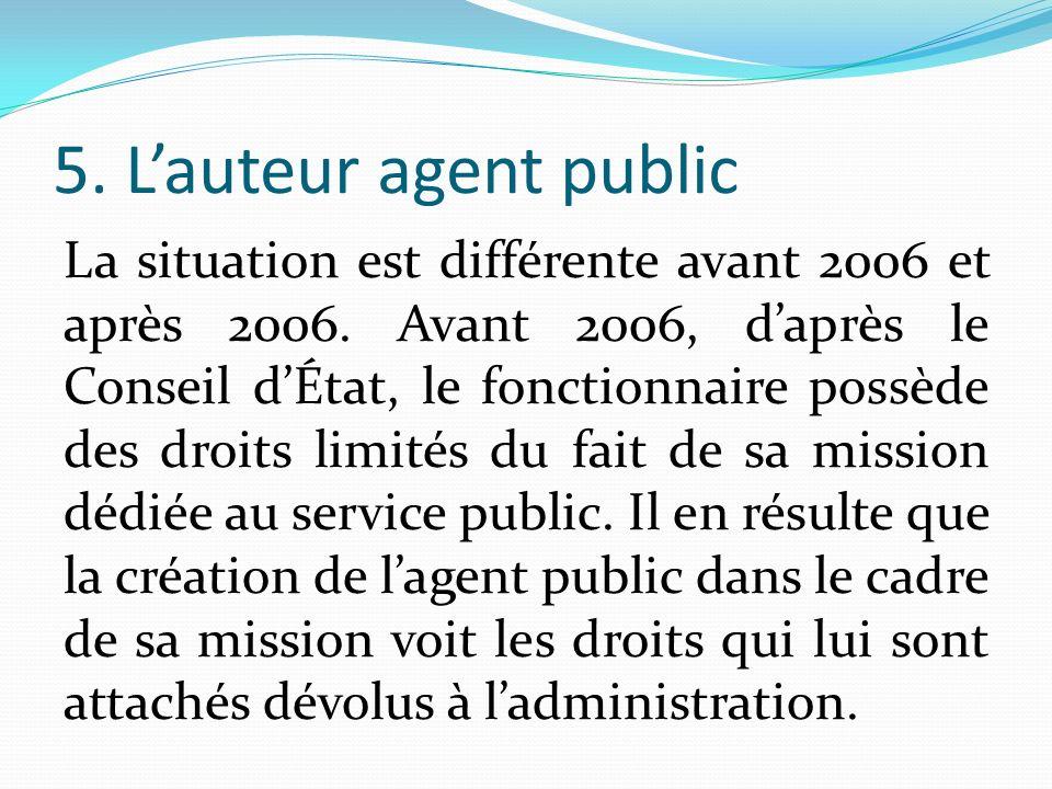 5. Lauteur agent public La situation est différente avant 2006 et après 2006.