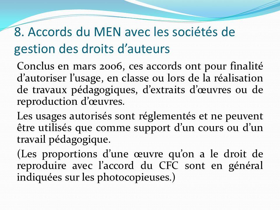 8. Accords du MEN avec les sociétés de gestion des droits dauteurs Conclus en mars 2006, ces accords ont pour finalité dautoriser lusage, en classe ou