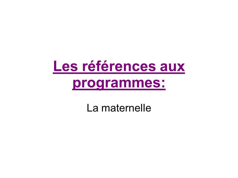 Les références aux programmes: La maternelle