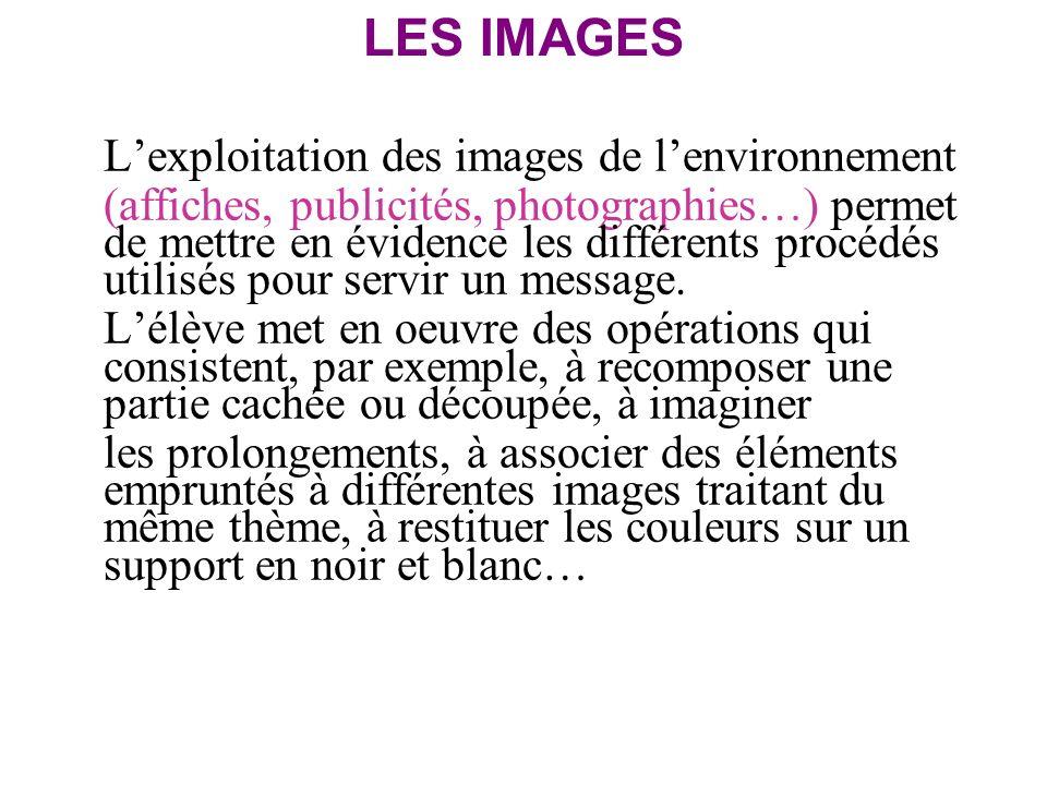LES IMAGES Lexploitation des images de lenvironnement (affiches, publicités, photographies…) permet de mettre en évidence les différents procédés util