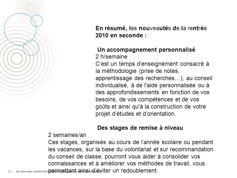 Le nouveau lycée denseignement général et technologique 13 En résumé, les nouveautés de la rentrée 2010 en seconde : Un accompagnement personnalisé 2
