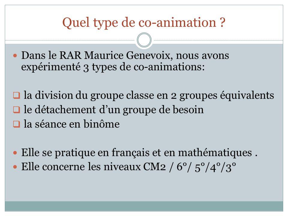 Quel type de co-animation ? Dans le RAR Maurice Genevoix, nous avons expérimenté 3 types de co-animations: la division du groupe classe en 2 groupes é