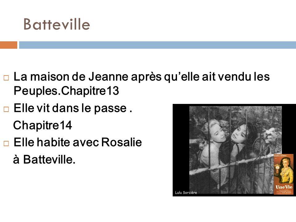 Batteville La maison de Jeanne après quelle ait vendu les Peuples.Chapitre13 Elle vit dans le passe. Chapitre14 Elle habite avec Rosalie à Batteville.