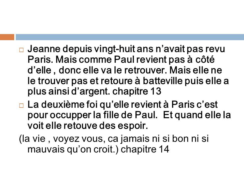 Jeanne depuis vingt-huit ans navait pas revu Paris. Mais comme Paul revient pas à côté delle, donc elle va le retrouver. Mais elle ne le trouver pas e