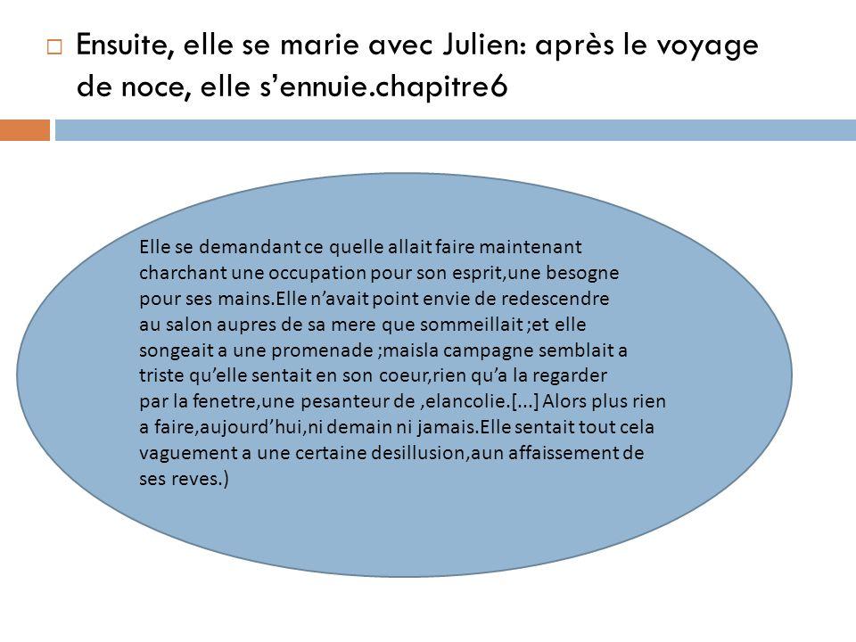 Ensuite, elle se marie avec Julien: après le voyage de noce, elle sennuie.chapitre6 Elle se demandant ce quelle allait faire maintenant charchant une
