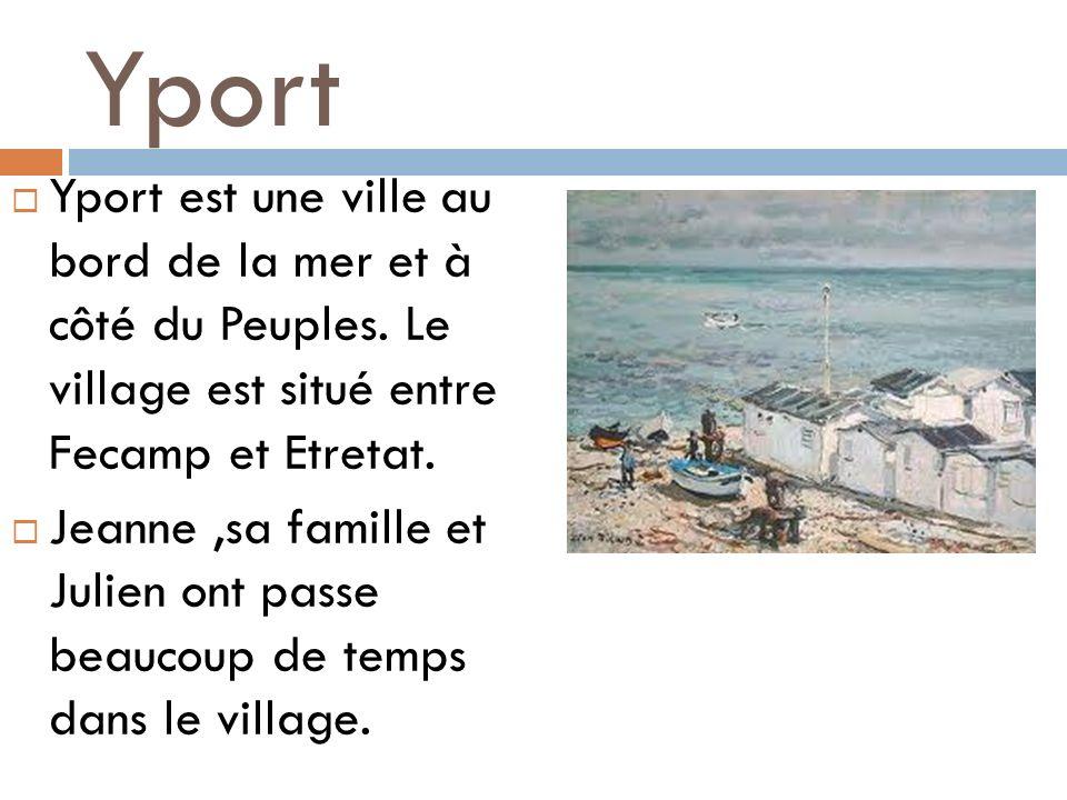 Yport Yport est une ville au bord de la mer et à côté du Peuples. Le village est situé entre Fecamp et Etretat. Jeanne,sa famille et Julien ont passe