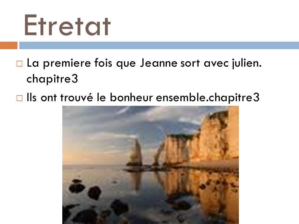 Etretat La premiere fois que Jeanne sort avec julien. chapitre3 Ils ont trouvé le bonheur ensemble.chapitre3