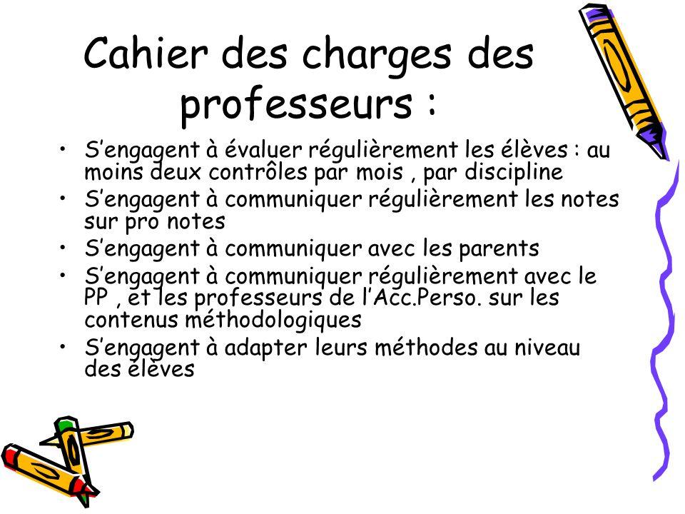 Cahier des charges des professeurs : Sengagent à évaluer régulièrement les élèves : au moins deux contrôles par mois, par discipline Sengagent à commu