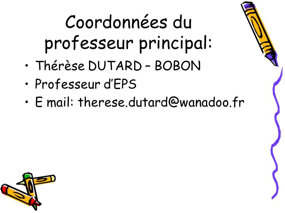 Coordonnées du professeur principal: Thérèse DUTARD – BOBON Professeur dEPS E mail: therese.dutard@wanadoo.fr