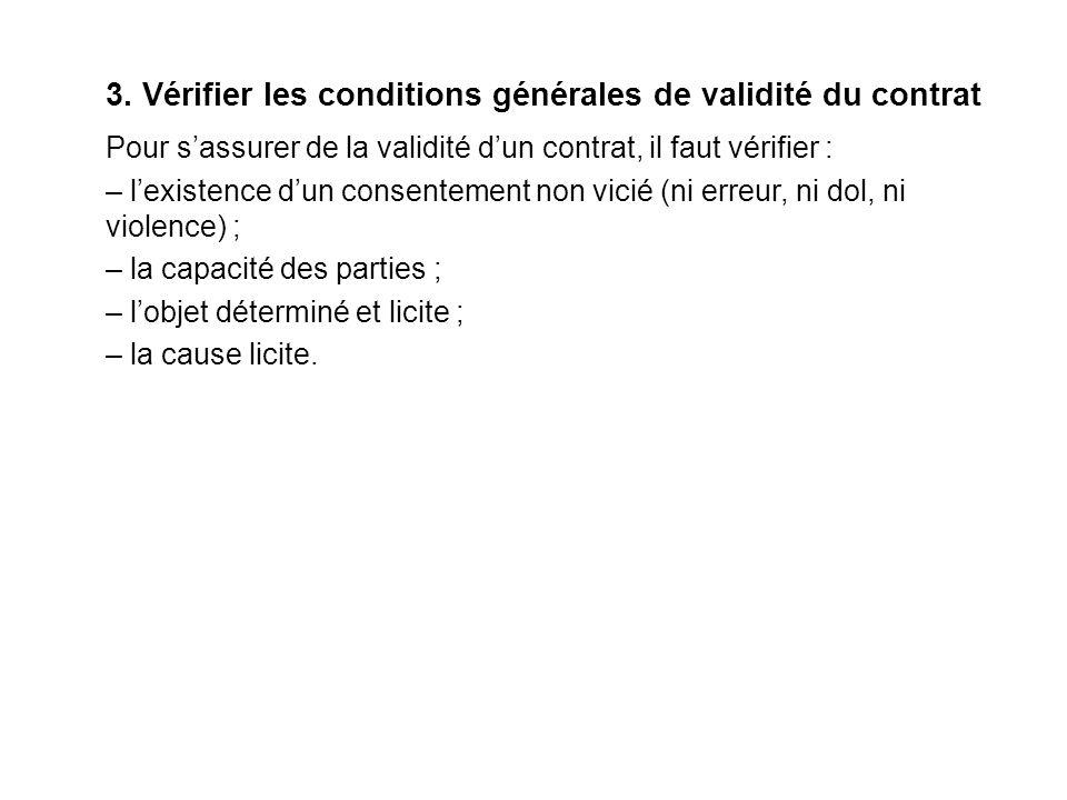 3. Vérifier les conditions générales de validité du contrat Pour sassurer de la validité dun contrat, il faut vérifier : – lexistence dun consentement
