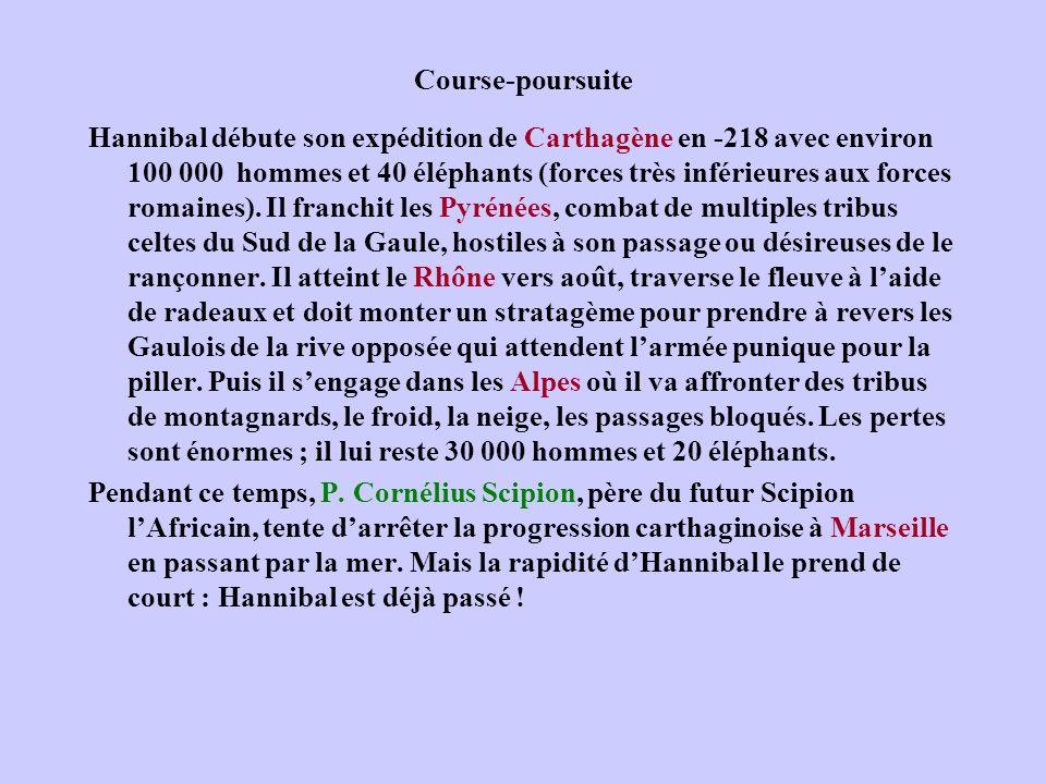 Course-poursuite Hannibal débute son expédition de Carthagène en -218 avec environ 100 000 hommes et 40 éléphants (forces très inférieures aux forces