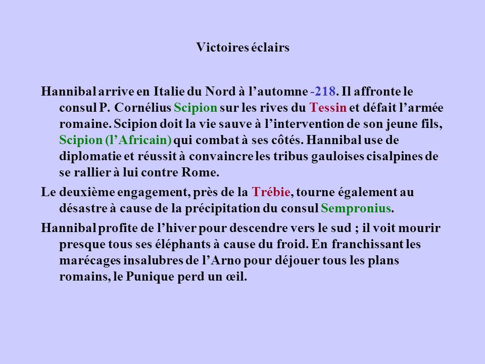 Victoires éclairs Hannibal arrive en Italie du Nord à lautomne -218. Il affronte le consul P. Cornélius Scipion sur les rives du Tessin et défait larm
