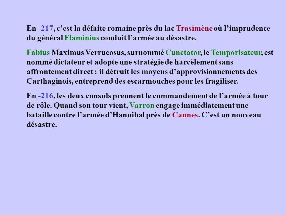 En -217, cest la défaite romaine près du lac Trasimène où limprudence du général Flaminius conduit larmée au désastre. Fabius Maximus Verrucosus, surn