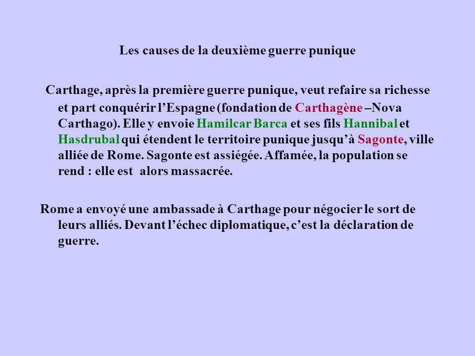 Les causes de la deuxième guerre punique Carthage, après la première guerre punique, veut refaire sa richesse et part conquérir lEspagne (fondation de