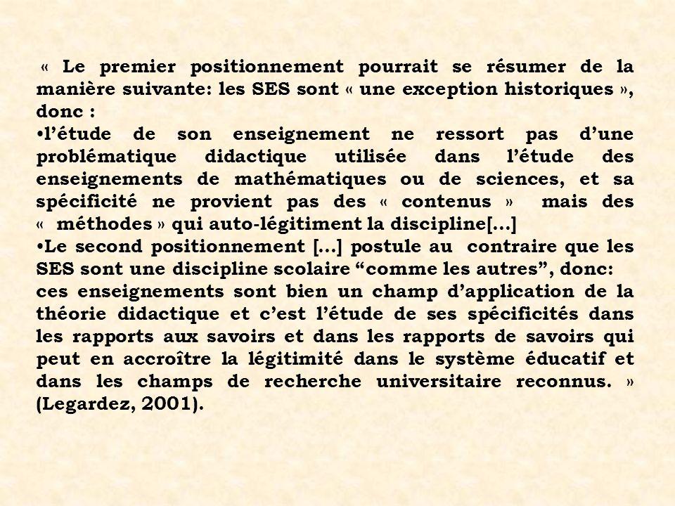 « Le premier positionnement pourrait se résumer de la manière suivante: les SES sont « une exception historiques », donc : létude de son enseignement
