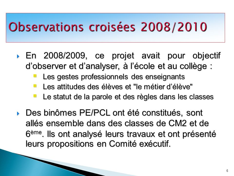 6 En 2008/2009, ce projet avait pour objectif dobserver et danalyser, à lécole et au collège : En 2008/2009, ce projet avait pour objectif dobserver e