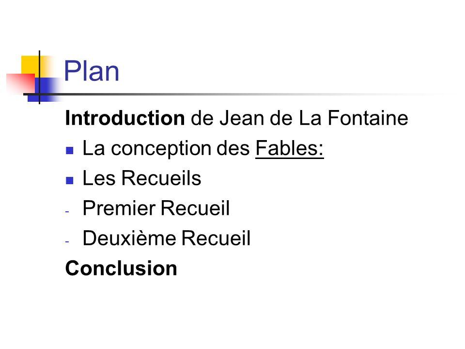 Plan Introduction de Jean de La Fontaine La conception des Fables: Les Recueils - Premier Recueil - Deuxième Recueil Conclusion