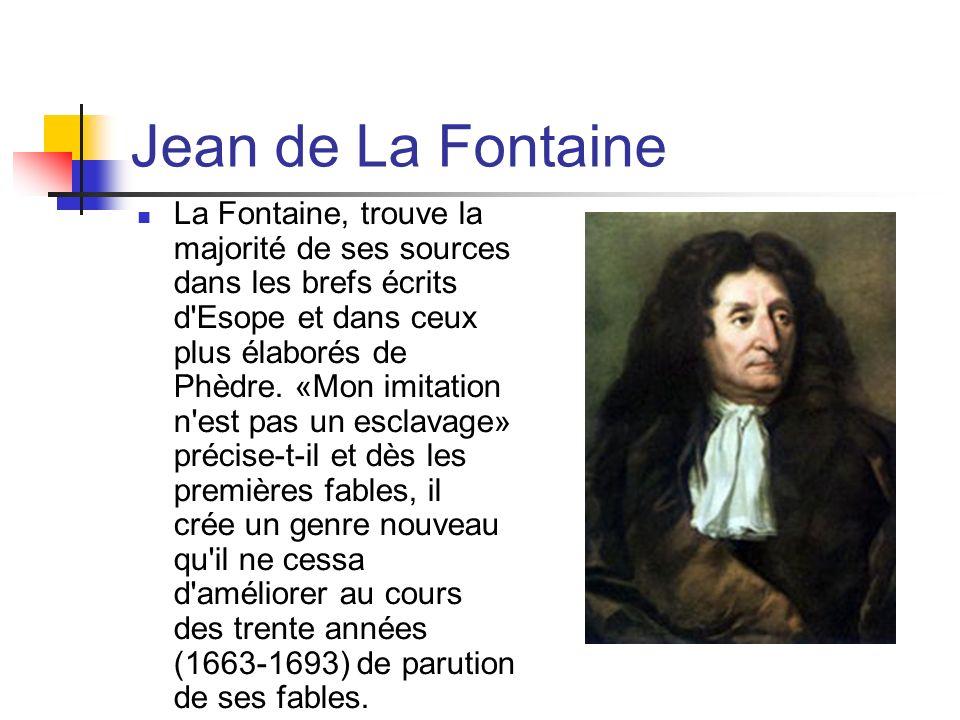 Jean de La Fontaine La Fontaine, trouve la majorité de ses sources dans les brefs écrits d Esope et dans ceux plus élaborés de Phèdre.