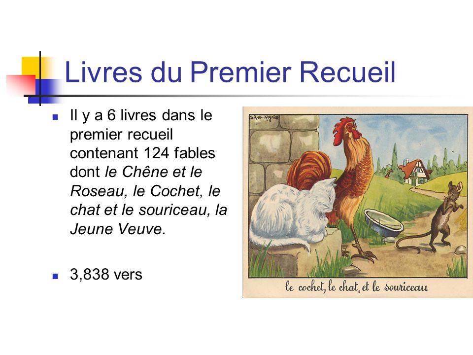 Livres du Premier Recueil Il y a 6 livres dans le premier recueil contenant 124 fables dont le Chêne et le Roseau, le Cochet, le chat et le souriceau, la Jeune Veuve.