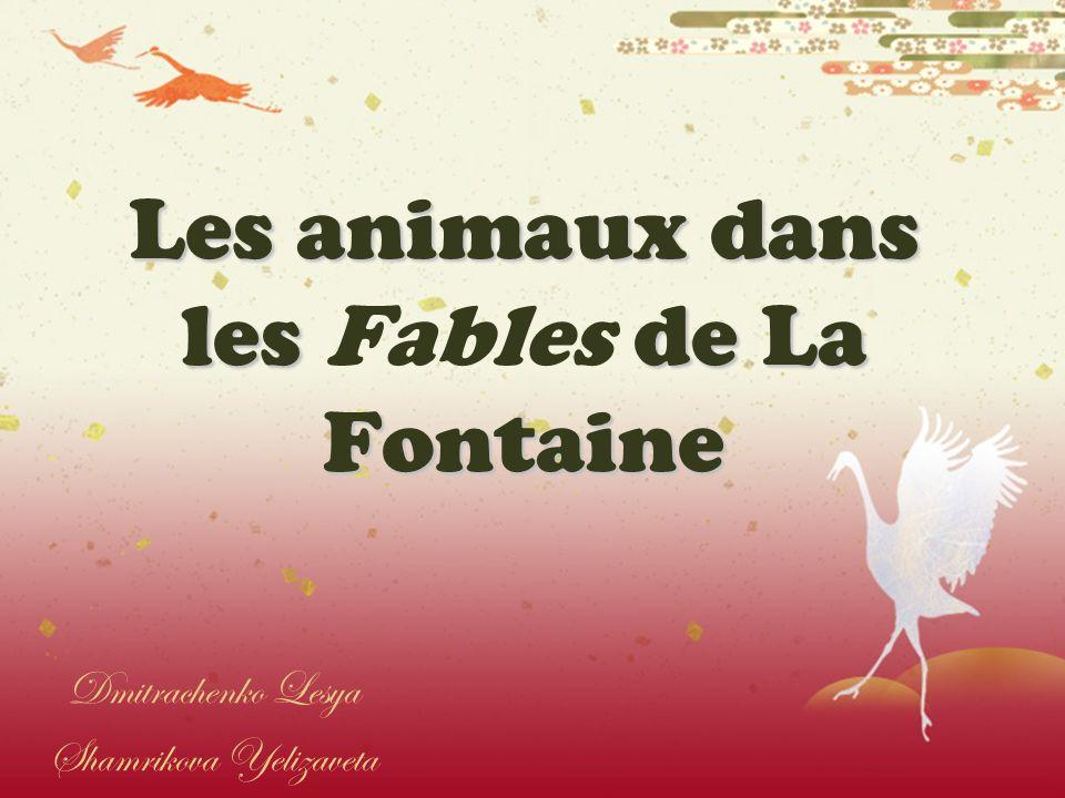 Les animaux dans les de La Fontaine Les animaux dans les Fables de La Fontaine Dmitrachenko Lesya Shamrikova Yelizaveta