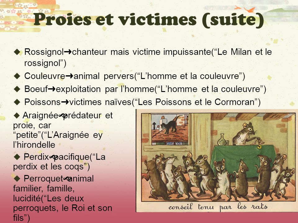 Proies et victimes (suite) Rossignol chanteur mais victime impuissante(Le Milan et le rossignol) Couleuvre animal pervers(Lhomme et la couleuvre) Boeu
